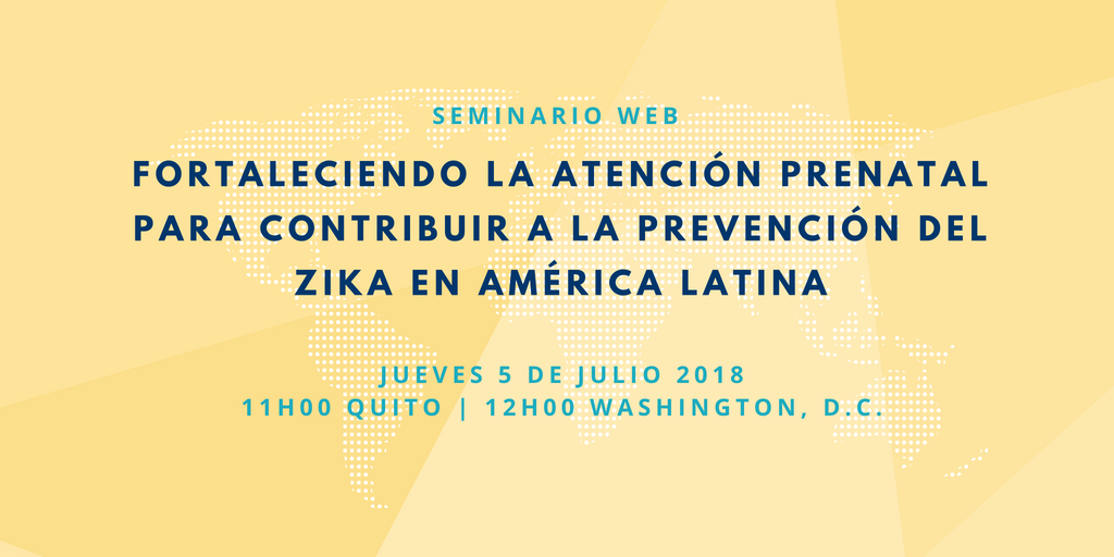 WEBINAR: Strengthening prenatal care to contribute to the prevention of Zika in Latin America (in Spanish)