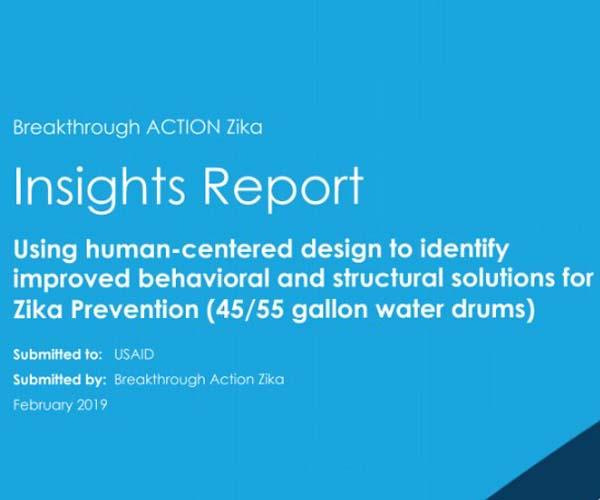 Insights Report: Using human-centered design to identify improved behavioral and structural solutions for Zika Prevention (45/55 gallon water drums)
