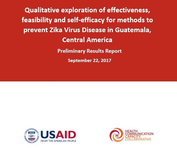 Qualitative exploration of effectiveness, feasibility and self-efficacy for methods to prevent Zika Virus Disease in Guatemala, Central America: Preliminary Results Report